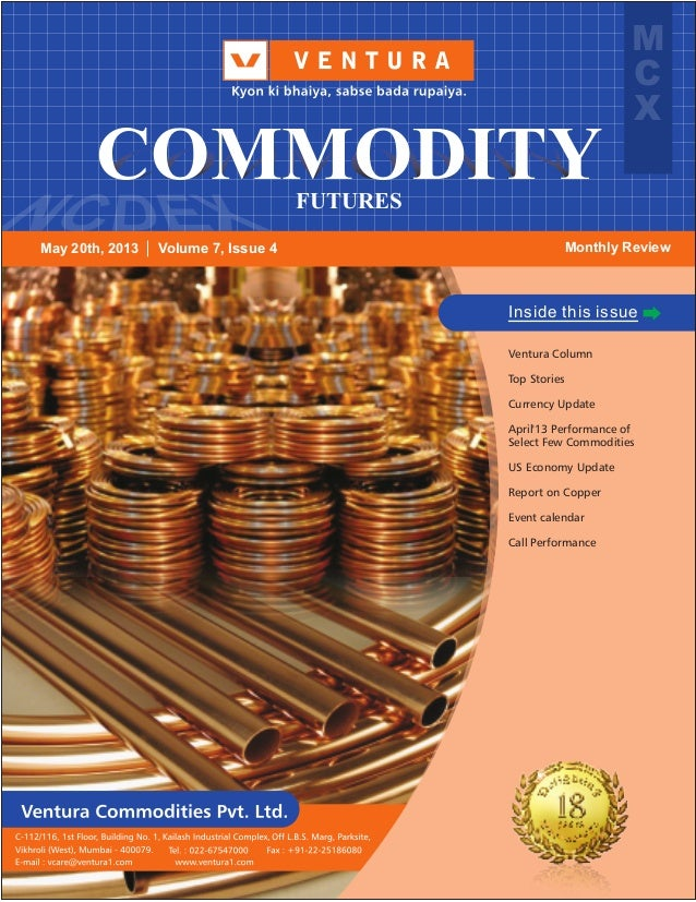 1 M C X FUTURES COMMODITY May 20th, 2013 Monthly Review Inside this issue Ventura Column Top Stories Currency Update April...