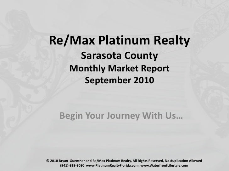 Re/Max Platinum RealtySarasota CountyMonthly Market ReportSeptember 2010<br />Begin Your Journey With Us…<br />© 2010 Brya...