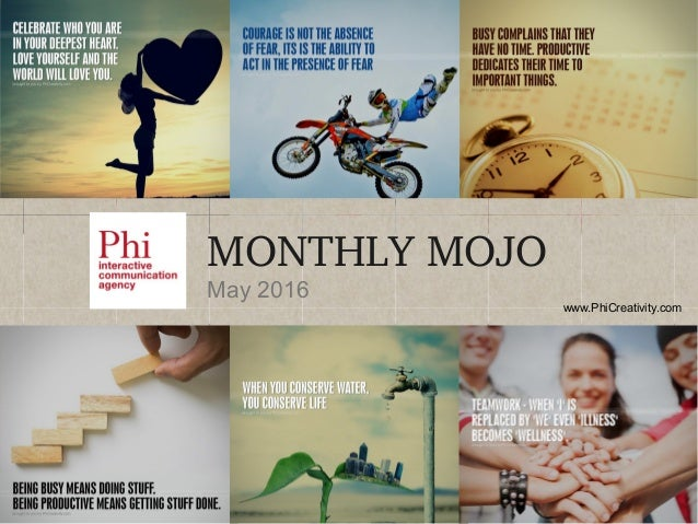 www.PhiCreativity.com MONTHLYMOJO May 2016