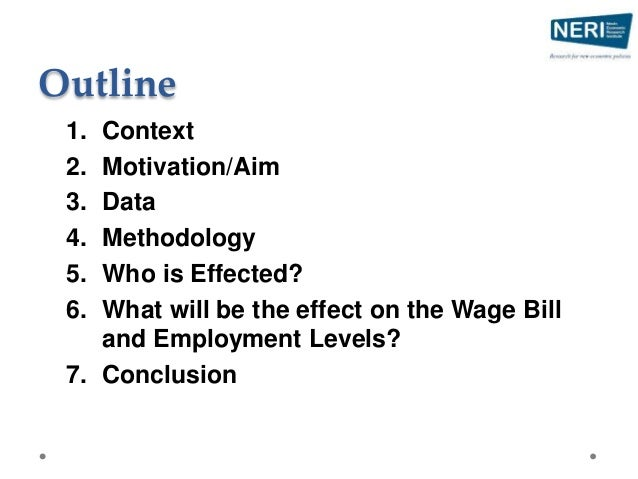 Outline 1. Context 2. Motivation/Aim 3. Data 4. Methodology 5. Who is Effected? 6. What will be the effect on the Wage Bil...