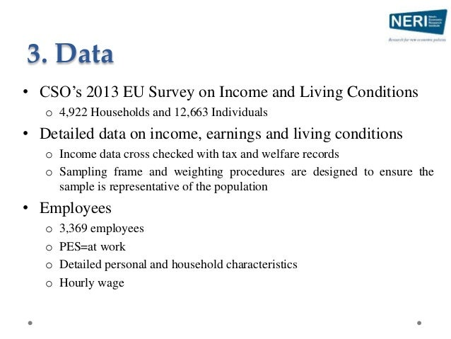 3. Data • CSO's 2013 EU Survey on Income and Living Conditions o 4,922 Households and 12,663 Individuals • Detailed data o...