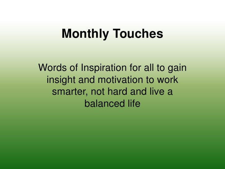 Monthly Touches <br />Words of Inspiration for all to gain insight and motivation to work smarter, not hard and live a bal...