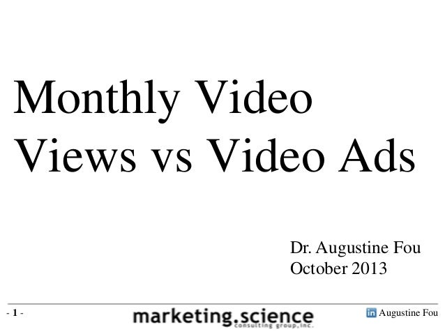 Monthly Video Views vs Video Ads Dr. Augustine Fou October 2013 -1-  Augustine Fou