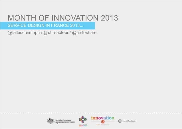 MONTH OF INNOVATION 2013SERVICE DESIGN IN FRANCE 2013...@tallecchristoph / @utilisacteur / @uinfoshare