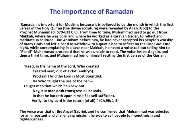 The Importance of Ramadan Ramadan is important for Muslims because it is believed to be the month in which the first verse...