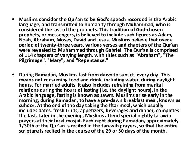 • Muslims consider the Qur'an to be God's speech recorded in the Arabic language, and transmitted to humanity through Muha...