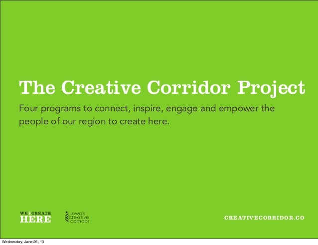 CREATIVECORRIDOR.CO The Creative Corridor Project Four programs to connect, inspire, engage and empower the people of our ...