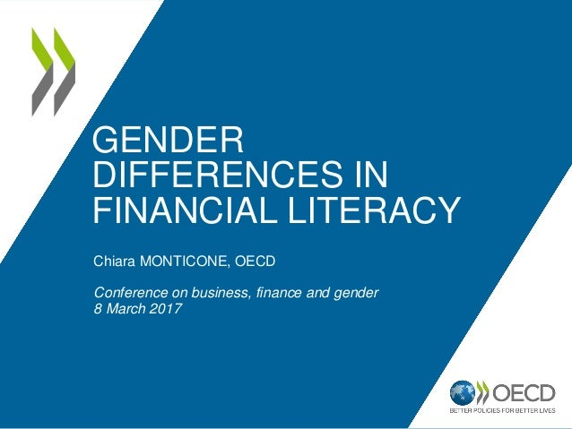 GENDER DIFFERENCES IN FINANCIAL LITERACY Chiara MONTICONE, OECD Conference on business, finance and gender 8 March 2017
