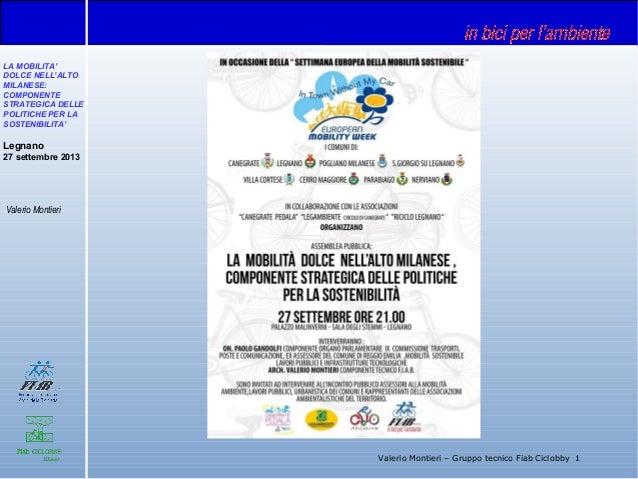 LA MOBILITA' DOLCE NELL'ALTO MILANESE: COMPONENTE STRATEGICA DELLE POLITICHE PER LA SOSTENIBILITA' Legnano 27 settembre 20...