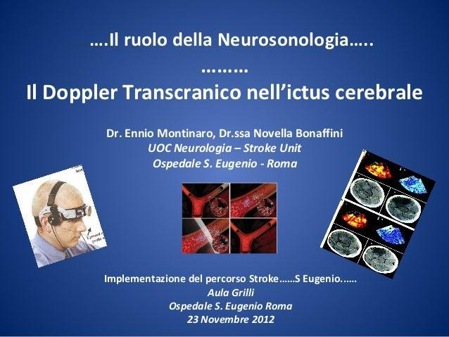 …….Il ruolo della Neurosonologia…..                   ………Il Doppler Transcranico nell'ictus cerebrale        Dr. Ennio Mon...