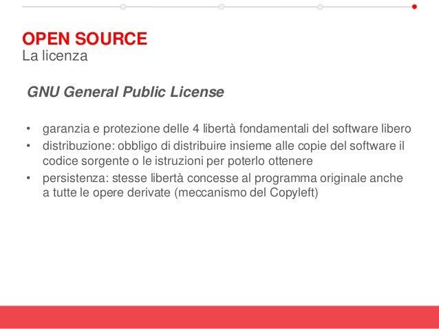 GNU General Public License • garanzia e protezione delle 4 libertà fondamentali del software libero • distribuzione: obbli...