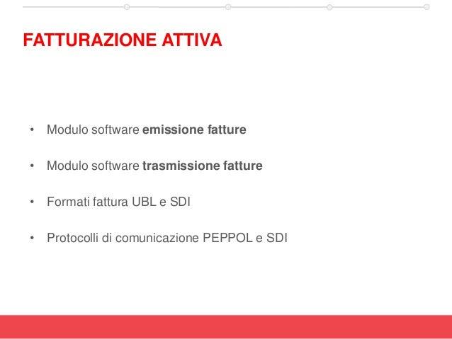 • Modulo software emissione fatture • Modulo software trasmissione fatture • Formati fattura UBL e SDI • Protocolli di com...