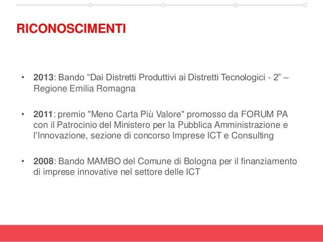 """• 2013: Bando """"Dai Distretti Produttivi ai Distretti Tecnologici - 2"""" – Regione Emilia Romagna • 2011: premio """"Meno Carta ..."""