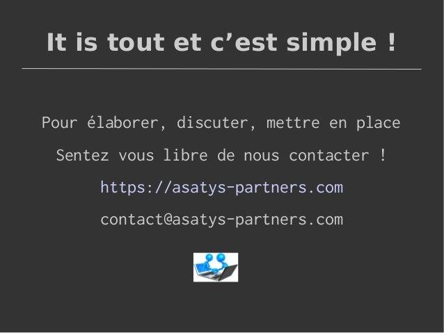It is tout et c'est simple! Pour élaborer, discuter, mettre en place Sentez vous libre de nous contacter! https://asatys...