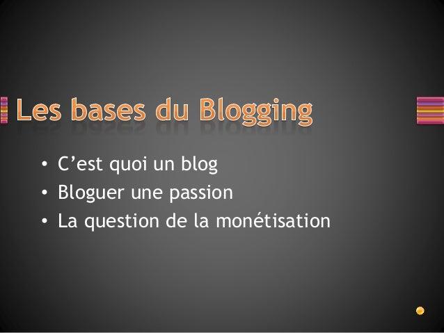 • C'est quoi un blog • Bloguer une passion • La question de la monétisation