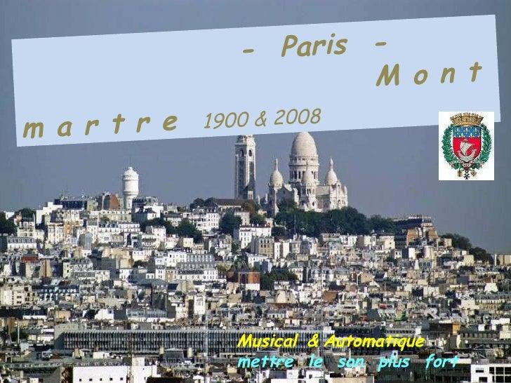 .   -   Paris  -  . M o n t m a r t r e   1900 & 2008 Musical   &   Automatique  mettre   le   son   plus   fort