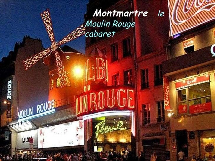 .  Montmartre   .  le Moulin Rouge  .  cabaret