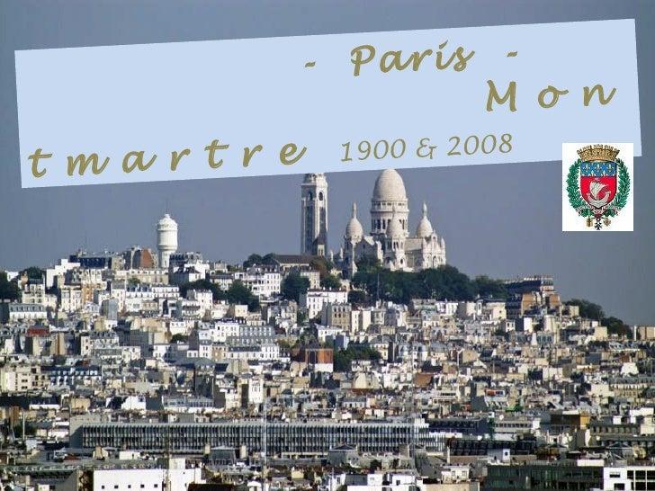 .            - Paris -                      .M o nt m a r t r e 1900 & 2008