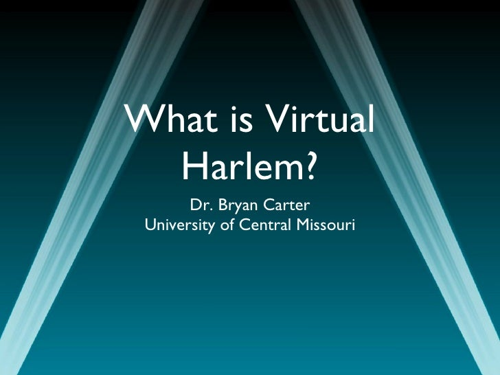 What is Virtual Harlem? <ul><li>Dr. Bryan Carter </li></ul><ul><li>University of Central Missouri </li></ul>