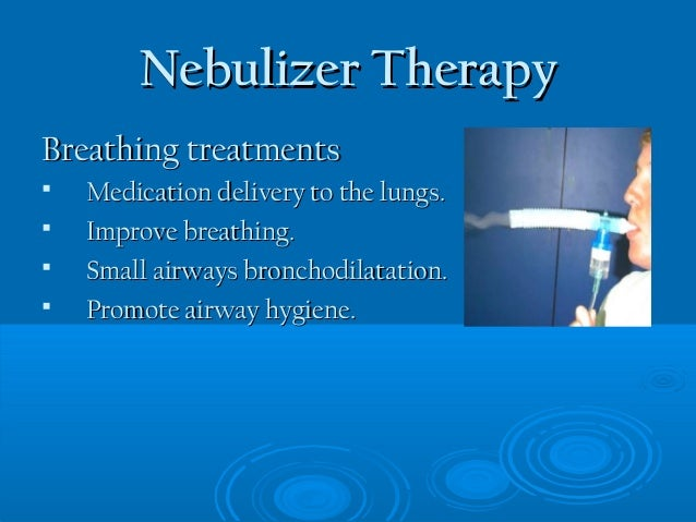 Nebulizer Therapy in Spontaneous Breathing Patients PI Slide 2
