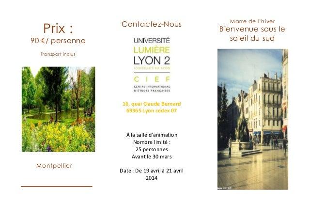 Marre de l'hiver Bienvenue sous le soleil du sud Contactez-Nous 16, quai Claude Bernard 69365 Lyon cedex 07 Inscription : ...