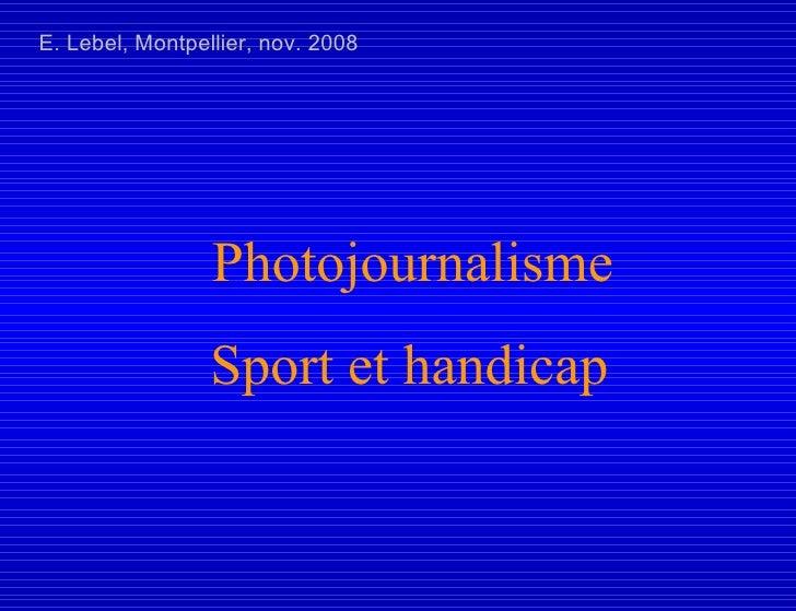 E. Lebel, Montpellier, nov. 2008 Photojournalisme Sport et handicap