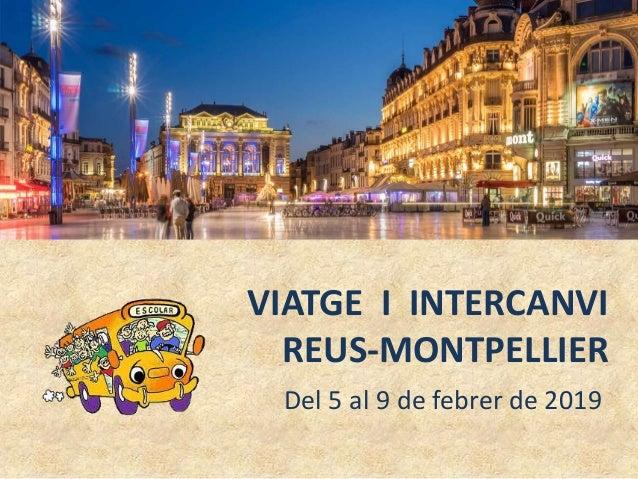VIATGE I INTERCANVI REUS-MONTPELLIER Del 5 al 9 de febrer de 2019