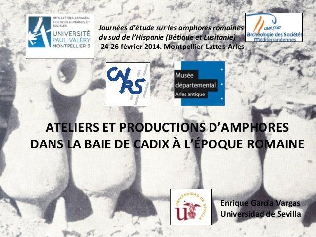 ATELIERS ET PRODUCTIONS D'AMPHORES DANS LA BAIE DE CADIX À L'ÉPOQUE ROMAINE Journées d'étude sur les amphores romaines du ...