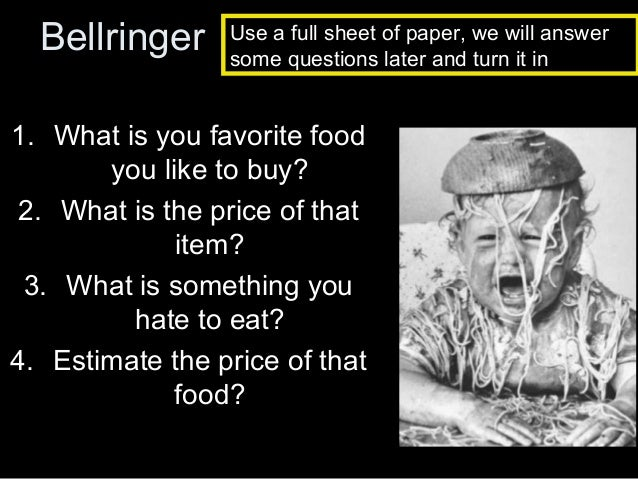 Bellringer  Use a full sheet of paper, we will answer some questions later and turn it in  1. What is you favorite food yo...