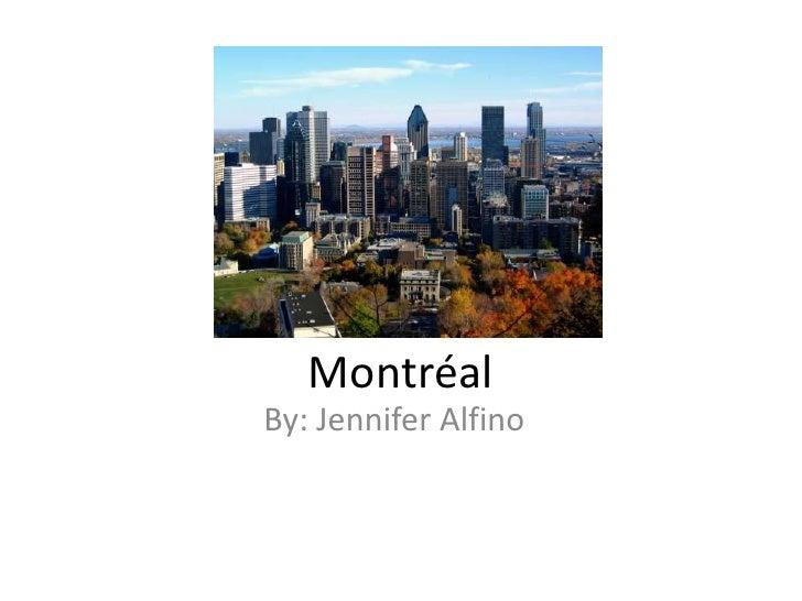 Montréal <br />By: Jennifer Alfino<br />