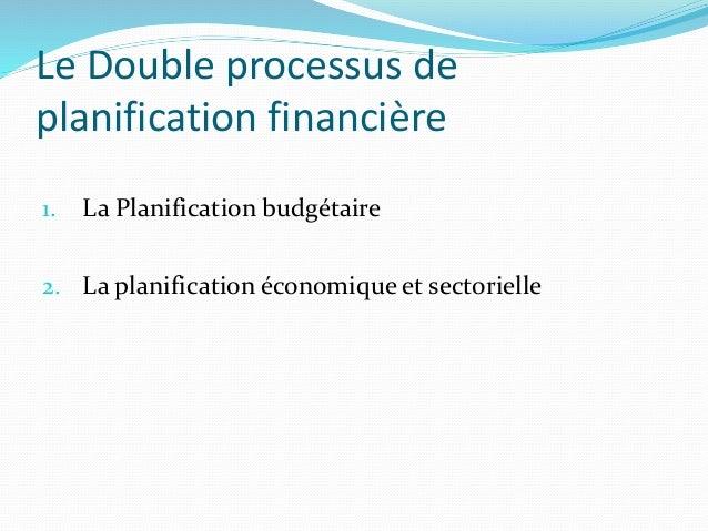 Le Double processus de planification financière 1. La Planification budgétaire 2. La planification économique et sectoriel...