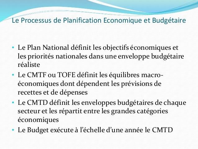Le Processus de Planification Economique et Budgétaire • Le Plan National définit les objectifs économiques et les priorit...