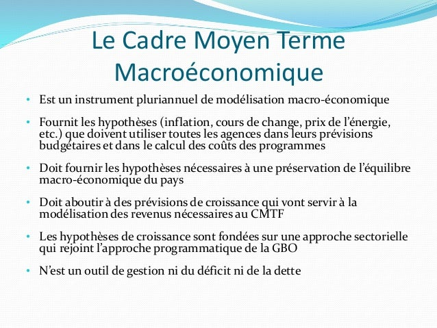 Le Cadre Moyen Terme Macroéconomique • Est un instrument pluriannuel de modélisation macro-économique • Fournit les hypoth...