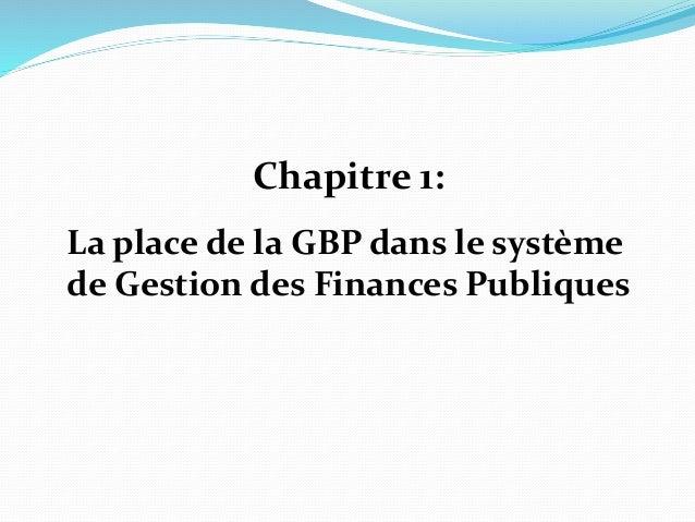 Chapitre 1: La place de la GBP dans le système de Gestion des Finances Publiques