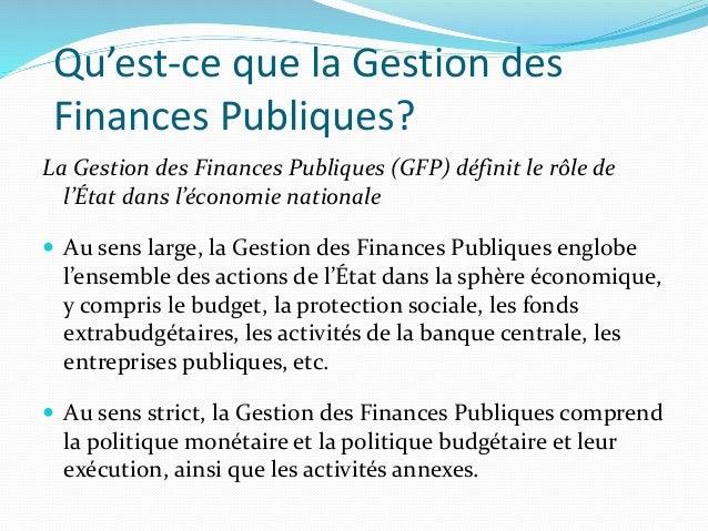 Qu'est-ce que la Gestion des Finances Publiques? La Gestion des Finances Publiques (GFP) définit le rôle de l'État dans l'...