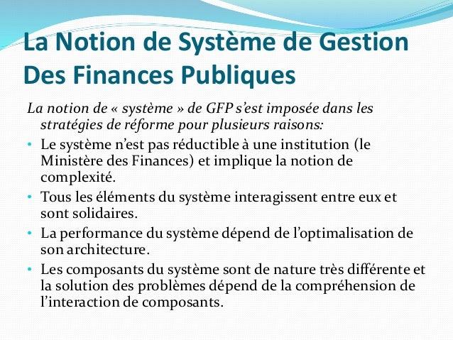 La Notion de Système de Gestion Des Finances Publiques La notion de « système » de GFP s'est imposée dans les stratégies d...