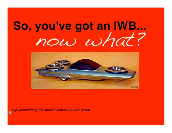 So, you've got an IWB...              now what?   http://betchablog.wikispaces.com/IWB+Now+What