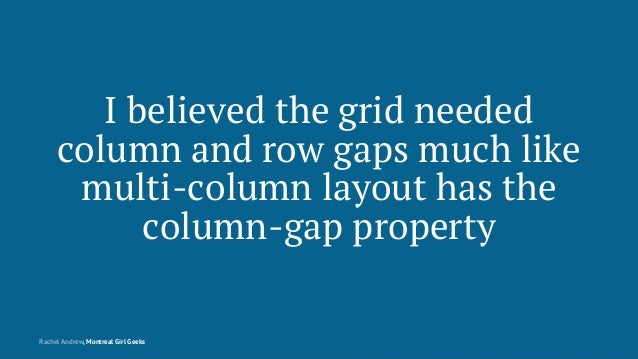 I believed the grid needed column and row gaps much like multi-column layout has the column-gap property Rachel Andrew, Mo...