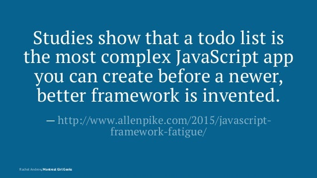 Studies show that a todo list is the most complex JavaScript app you can create before a newer, better framework is invent...