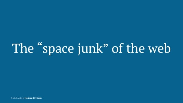 "The ""space junk"" of the web Rachel Andrew, Montreal Girl Geeks"
