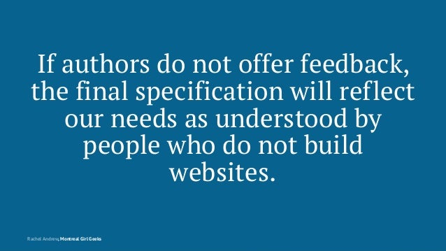 If authors do not offer feedback, the final specification will reflect our needs as understood by people who do not build ...