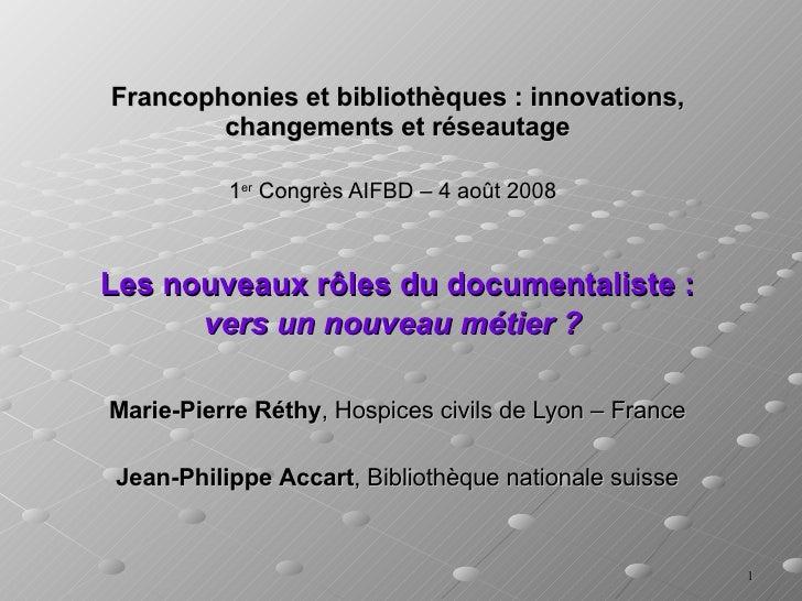 Francophonies et bibliothèques: innovations, changements et réseautage 1 er  Congrès AIFBD – 4 août 2008   Les nouveaux r...