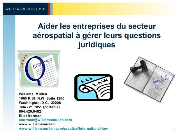 Aider les entreprises du secteur aérospatial à gérer leurs questions juridiques  Williams Mullen 1666 K St. N.W. Suite 120...