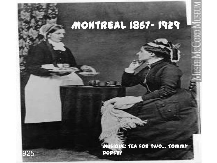 Montreal 1867- 1929            Musique: Tea for two… Tommy1925        Dorsey