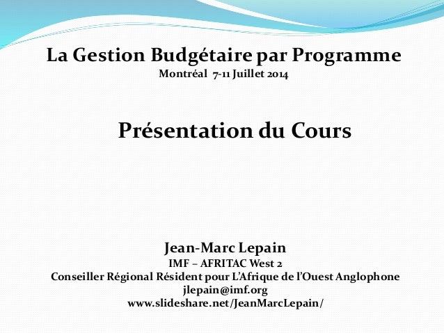 Présentation du Cours Jean-Marc Lepain IMF – AFRITAC West 2 Conseiller Régional Résident pour L'Afrique de l'Ouest Angloph...