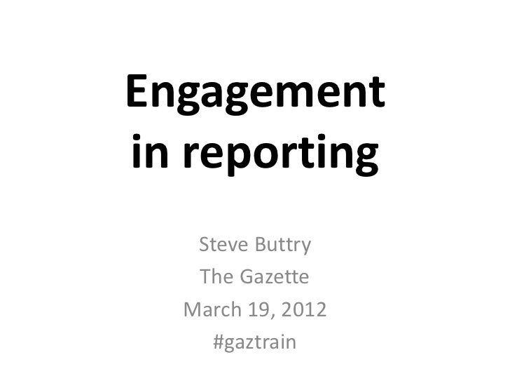 Engagementin reporting   Steve Buttry   The Gazette  March 19, 2012     #gaztrain
