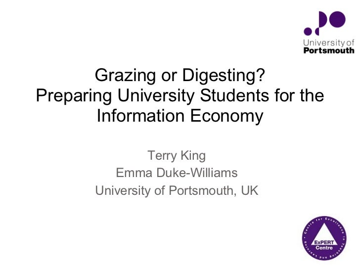 Terry King Emma Duke-Williams University of Portsmouth, UK Grazing or Digesting? Preparing University Students for the Inf...
