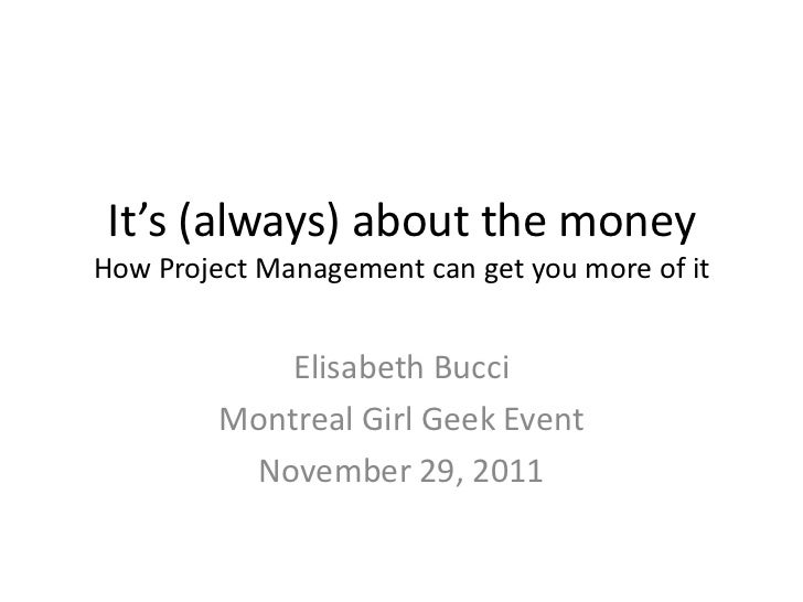 It's (always) about the moneyHow Project Management can get you more of it             Elisabeth Bucci         Montreal Gi...