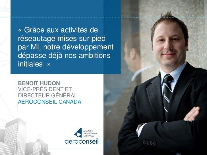 « Grâce aux activités deréseautage mises sur piedpar MI, notre développementdépasse déjà nos ambitionsinitiales. »BENOIT H...