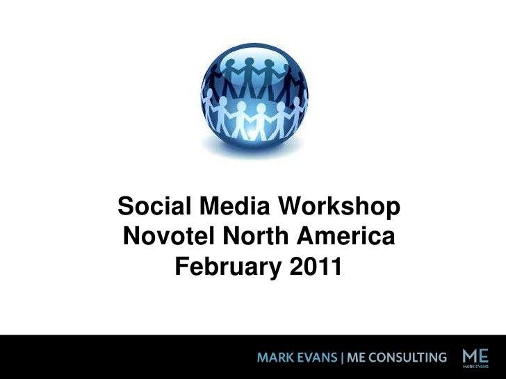 Social Media Workshop<br />Novotel North America<br />February 2011<br />